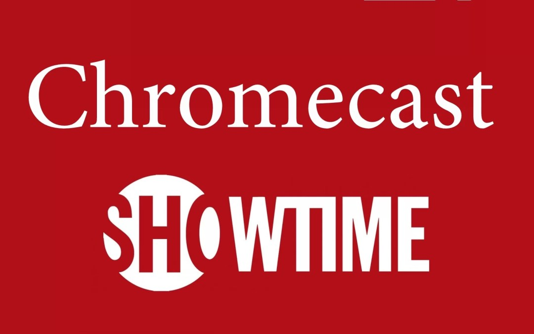 How to Chromecast Showtime to TV [2019]