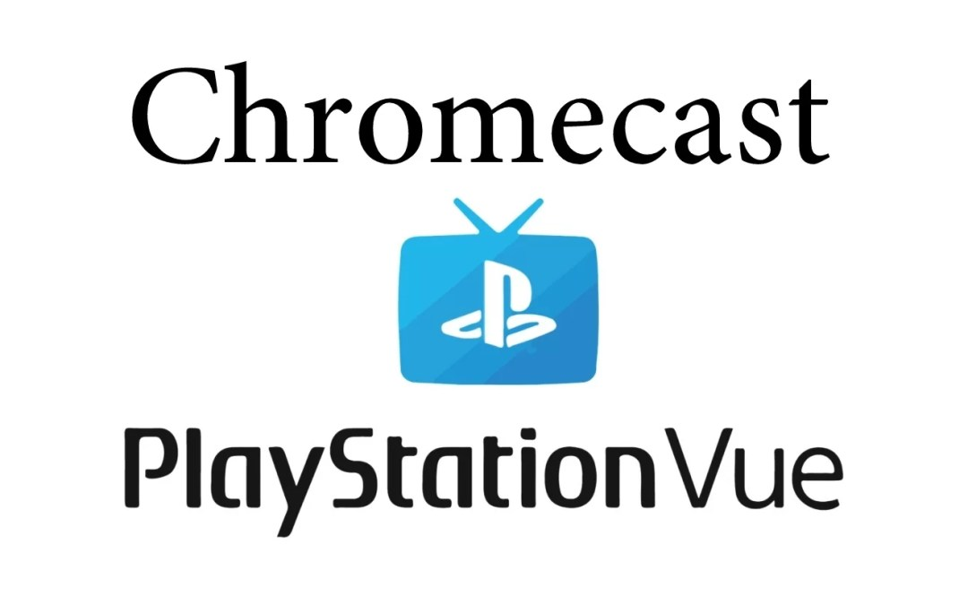 How to Chromecast Playstation Vue to TV [2020]