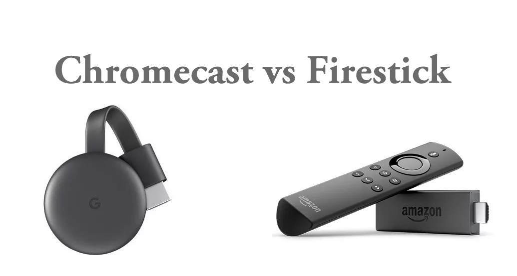Chromecast vs Firestick – Comparison & Features