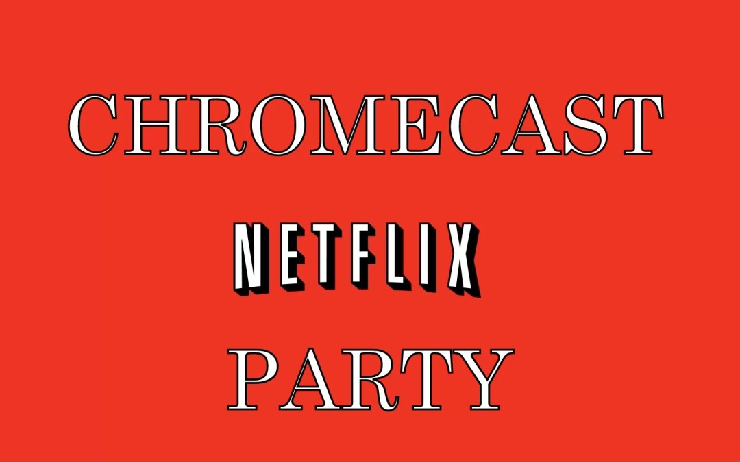 How to Chromecast Netflix Party to TV [2020]