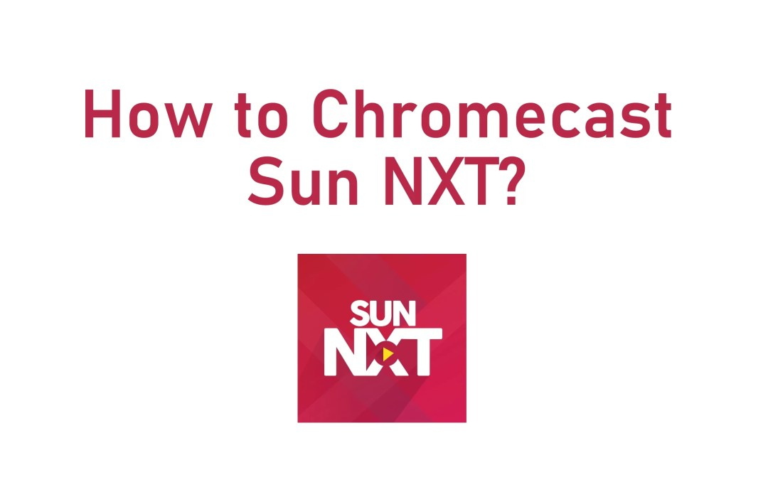 How to Chromecast Sun Nxt on TV