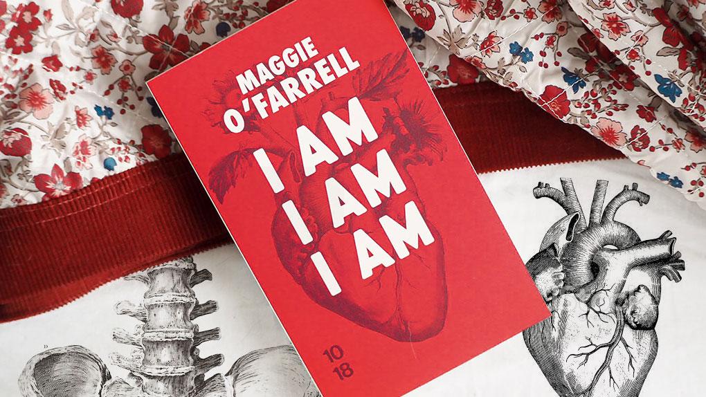 I am, I am, I am : 17 rencontres avec la mort Maggie O'Farrell