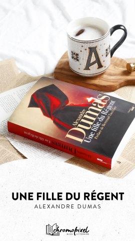 Une fille du régent d'Alexandre Dumas : Un drame romantique