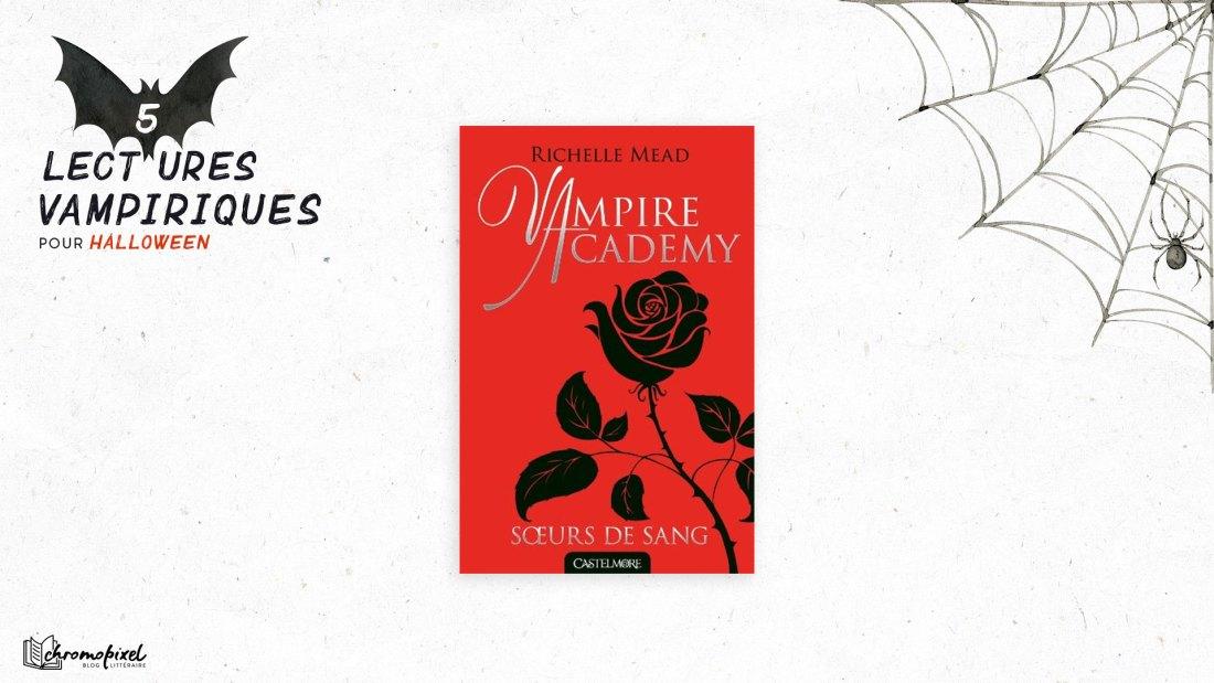 5 lectures Vampiriques : pour Halloween Vampire Academy