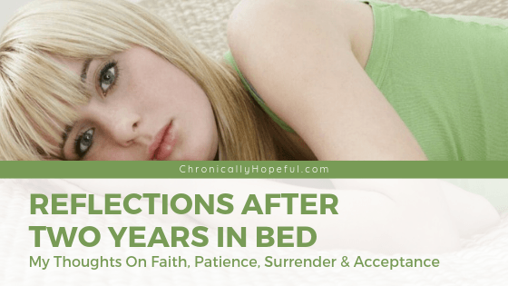 Girl lying on a bed, looking thoughtful. Title reads, Reflections after two years in bed. Thoughts on Faith, Patience, Surrender & Acceptance.