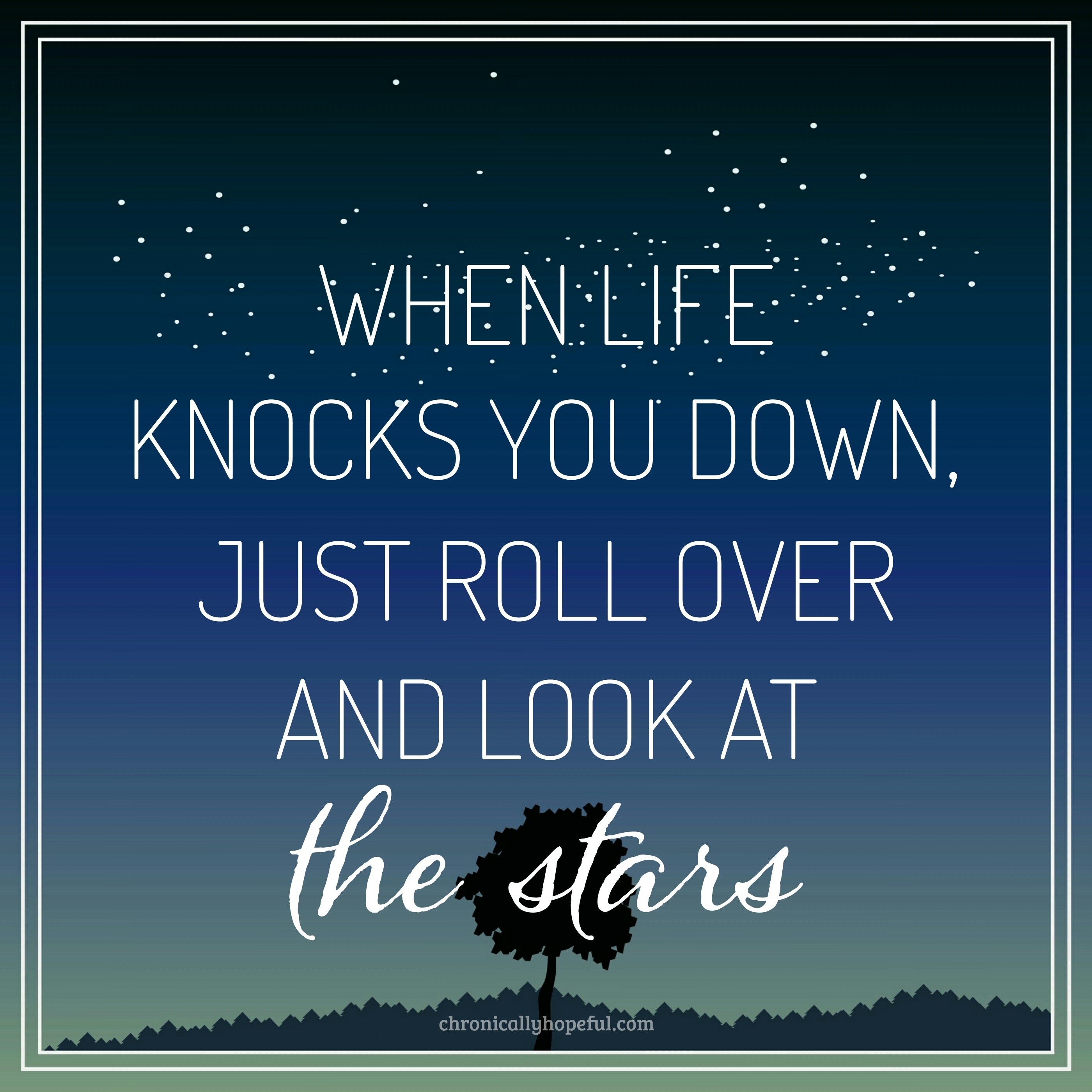 When life knocks you down, look at the stars