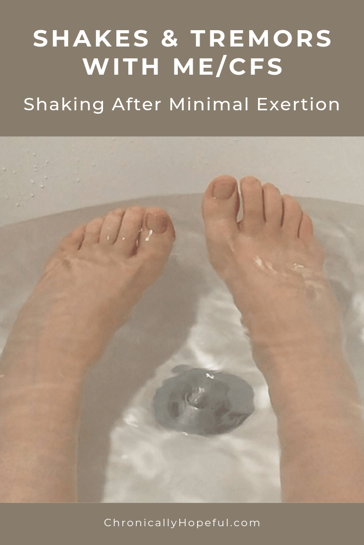 Feet in a bath tub, water moving. Title reads Shakes and Tremors with ME/CFS. Shaking after minimal exertion.