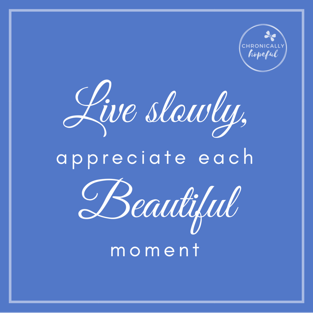 15 _Live slowly, appreciate every moment QUOTE