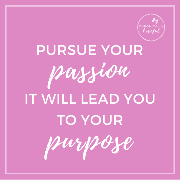 Quote, pursue your passion, ChronicallyHopeful
