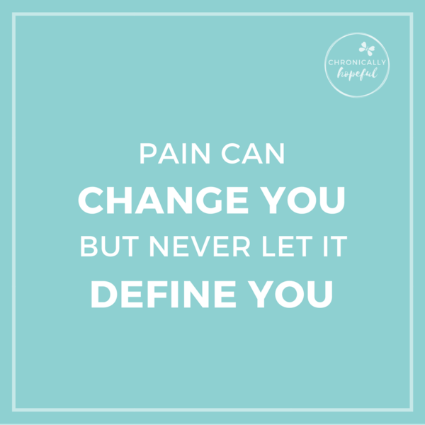 Quote pain can change you, ChronicallyHopeful