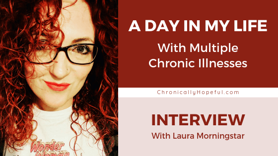 Laura has curly red hair, glasses and is smiling. Title reads A Day In My Life with multiple chronic illnesses, interview with Laura Morningstar, by Chronically Hopeful