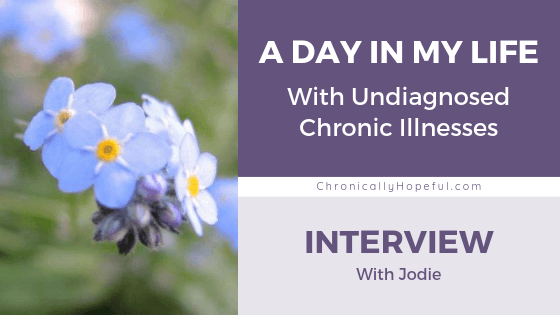 Blue forget-me-not flowers on the left. Title reads Day In My Life with undiagnosed chronic illness, Interview with Jodie, ChronicallyHopeful