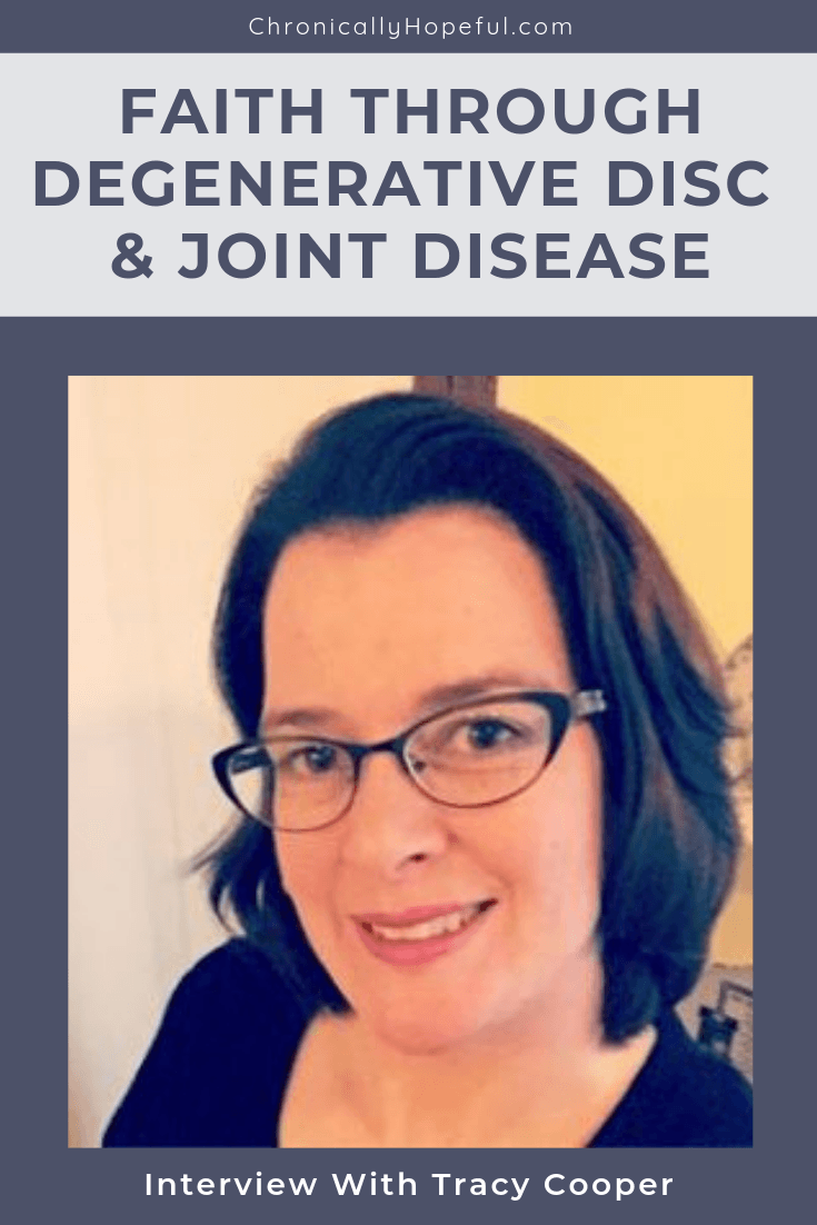 Tracy smiling, wearing glasses and a black top. Title reads Faith Through Degenerative Disc and Joint Disease, interview with Tracy Cooper, pin by Chronically Hopeful