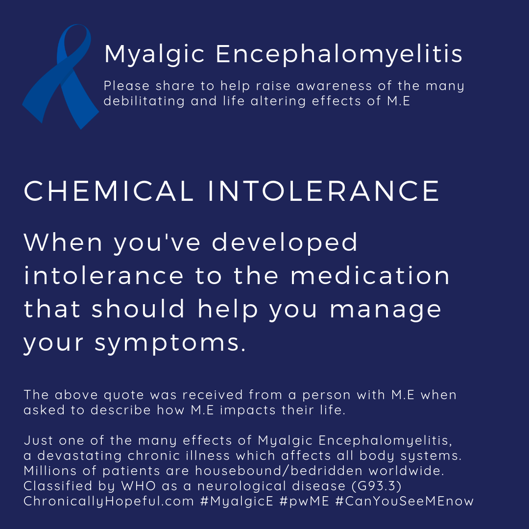 MyalgicE, when you delevope intolerance to the medication that should relieve your symptoms