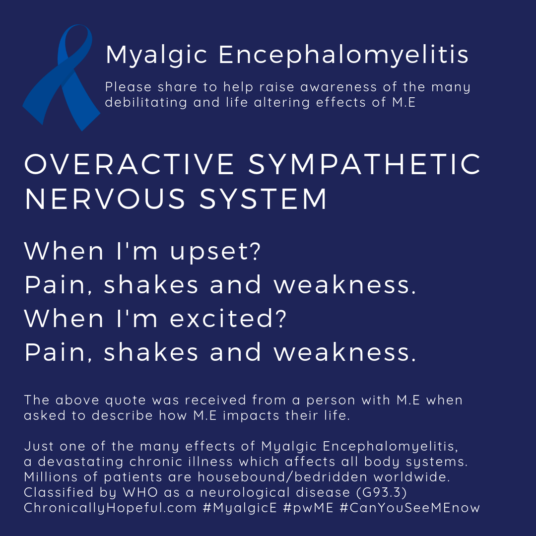ME Awareness picture, Title reads, Overactive Sympathetic Nervous System, when I'm upset or excited I get pain, shakes and wekaness. Just one of the effects of Myalgic Encephalomyelitis.