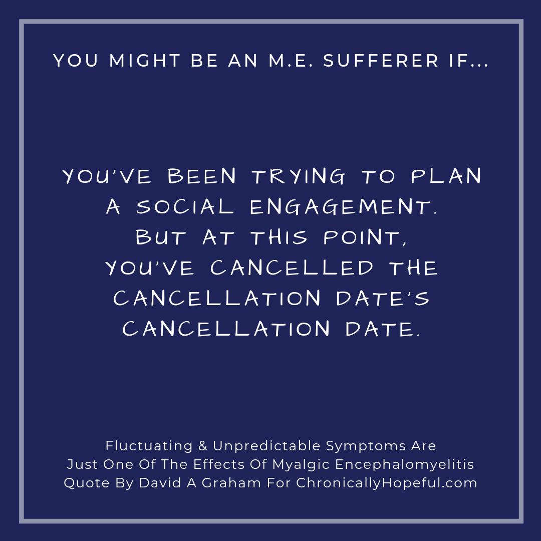 You might be a person with M.E. if... cancelling social engagements