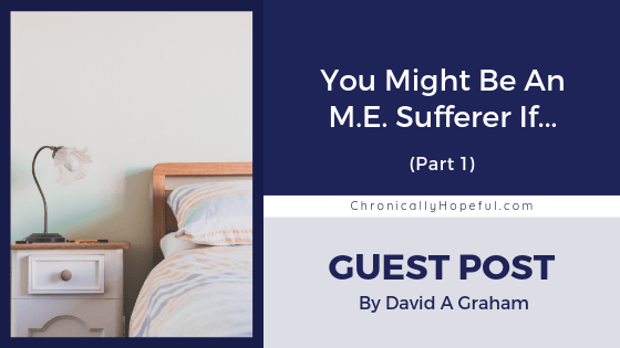 A bed and bedside table with a lamp on it. Title reads: You might be an M.E. sufferer if... part 1, guest post by David A Graham.