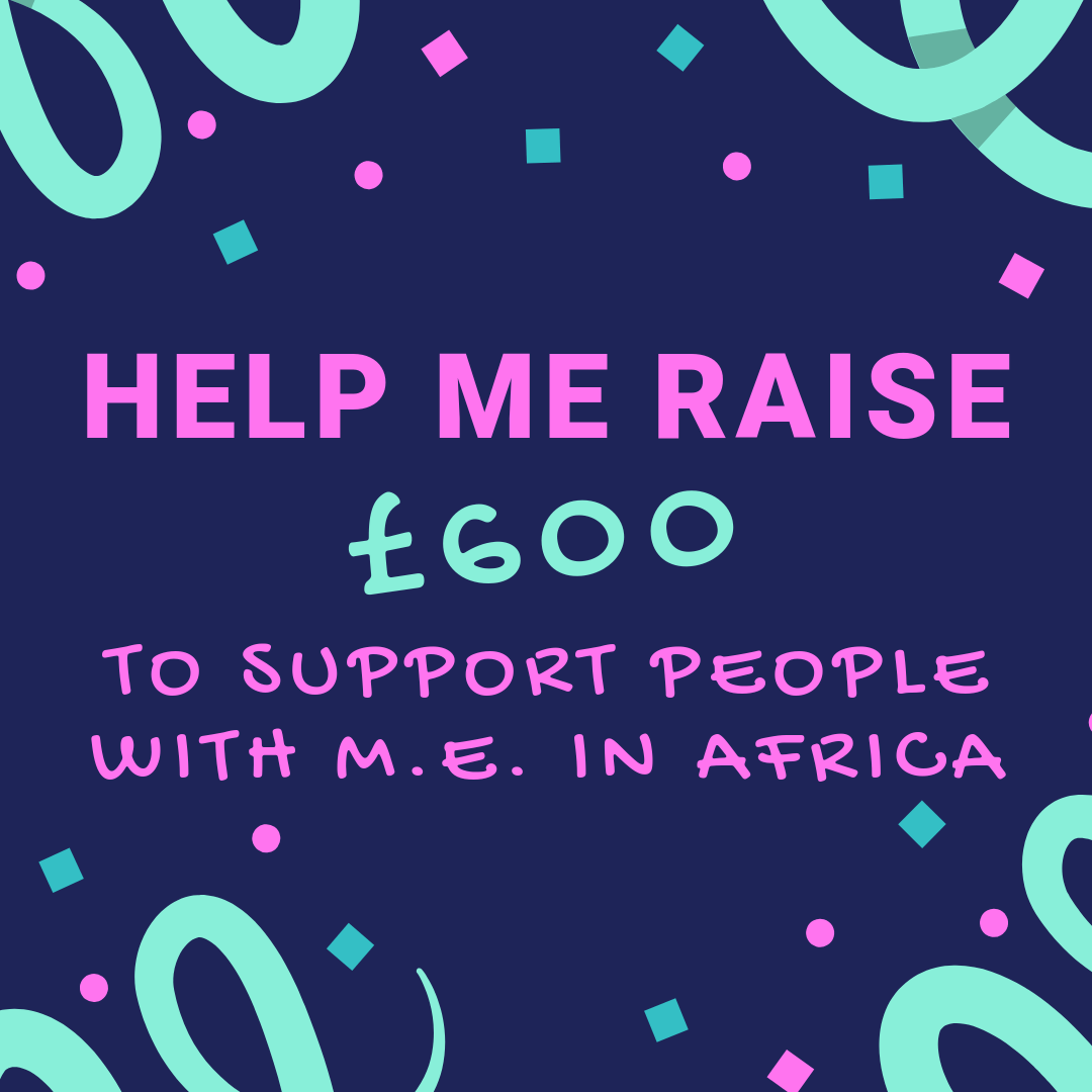 Help me raise £600 to support people with M.E. in Africa