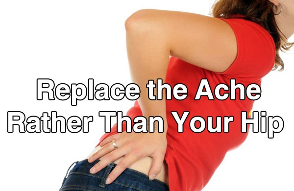 Replace the Ache Rather Than Your Hip