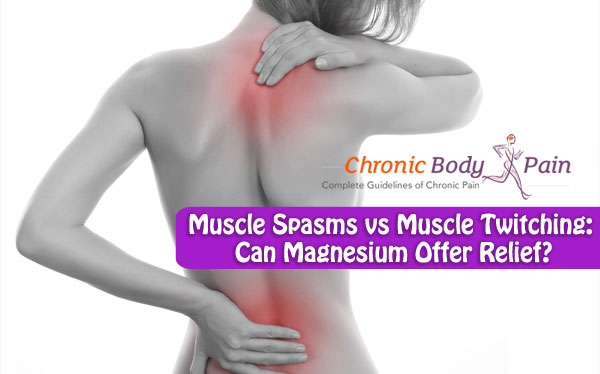 Muscle Spasms vs Muscle Twitching: Can Magnesium Offer Relief ...