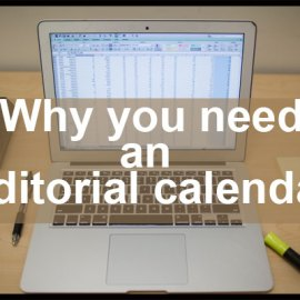 Why you need an editorial calendar