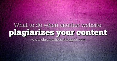 What to do when another website plagiarizes your content | Chronic Illness Bloggers