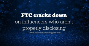 FTC cracks down on influencers who aren't properly disclosing | Chronic Illness Bloggers
