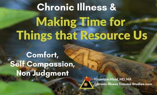 Chronic Illness Making Time for Resources that Comfort, bring joy, include self compassion, nonjudgment #ME/CFS