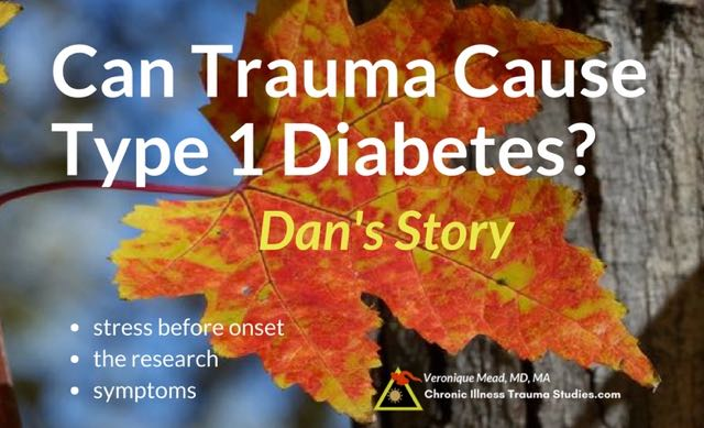 Trauma May be an Important Cause of Type 1 Diabetes: Dan's Story & Symptoms