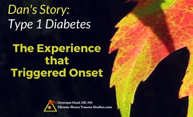 Dan Fleshler experienced a seemingly minor / small / ordinary trauma as a trigger before the onset of T1D. This is often seen in chronic illness. Trauma is a cause of type 1 diabetes as well.