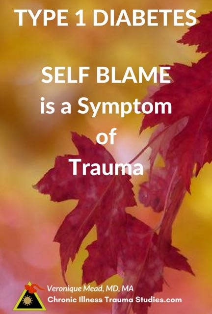 Trauma is a cause of type 1 diabetes and self blame. Self blame is common in many chronic diseases including my own of ME/CFS chronic fatigue.