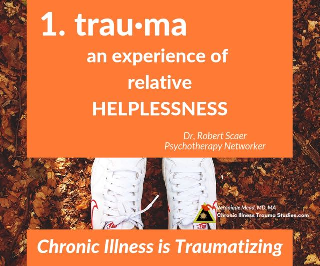 Definition of trauma is an experience of relative helplessness. How Chronic Illness Can Be Traumatizing. Mead_CITS #PTSD #me/cfs #fibromyalgia #MS #lupus #diabetes #anxiety #depression #asthma #POTS