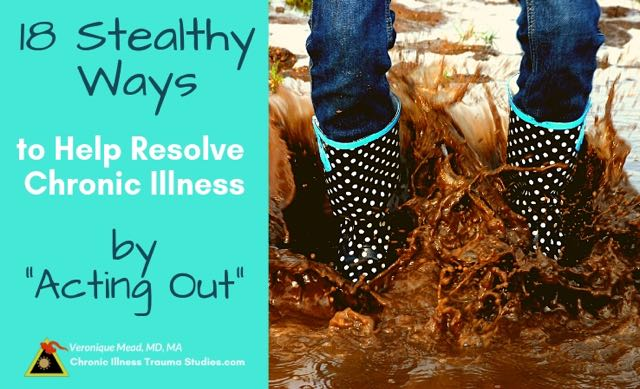 18 Stealthy ways to help resolve chronic illness (and fight, fight, freeze and faint) by Acting Out includes allowing ourselves to say no to medication, or a medical procedure or to set boundaries even with our doctors and the health care system. At Chronic Illness Trauma Studies by Veronique Mead, MD, MA #RA #IBS #ACEs #ABEs #me/cfs #fms #ibd #ms #parkinson's #depression #anxiety #obesity #chronicpain