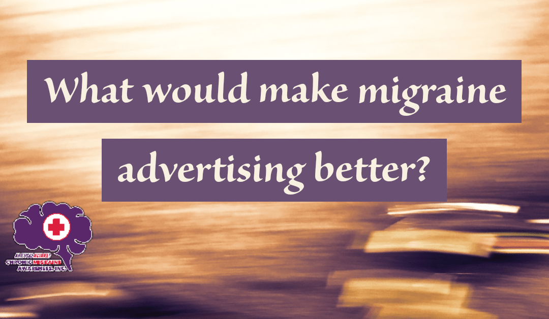 What Would Make Migraine Advertising Better?