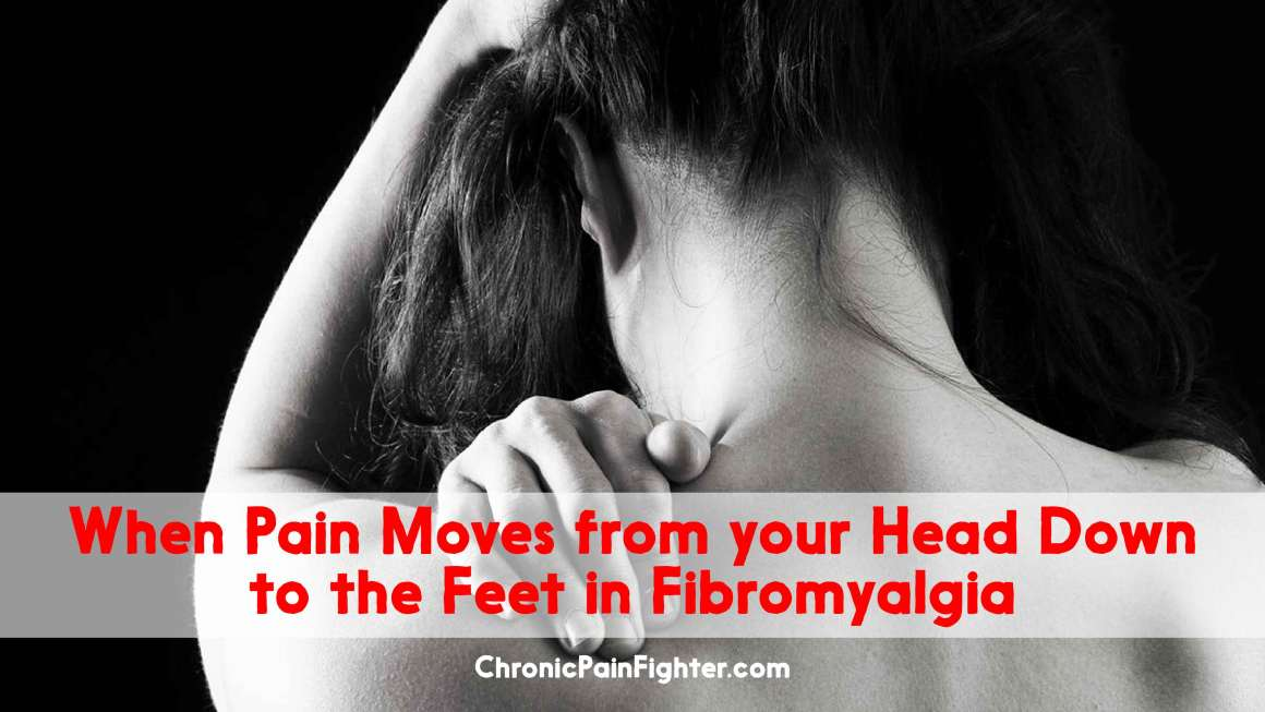 When Pain moves from your Head Down to the feet in Fibromyalgia