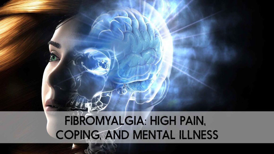FIBROMYALGIA: HIGH PAIN, COPING, AND MENTAL ILLNESS