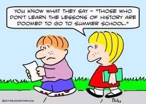 """Tu sais ce qu'ils disent: """"Ceux qui n'apprennent pas les leçons d'histoire sont condamnés à aller aux cours d'été."""""""