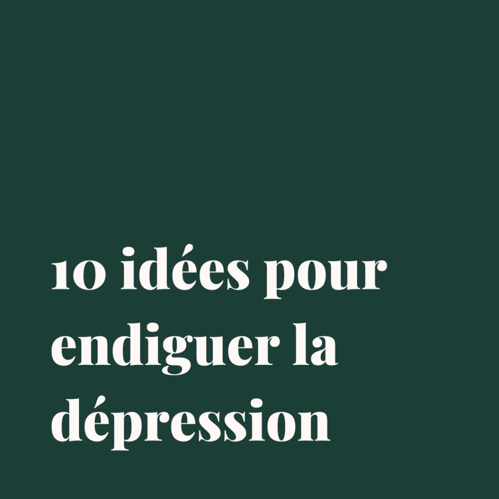 Endiguer la dépression, idées anti déprime, dépression, anti-dépression