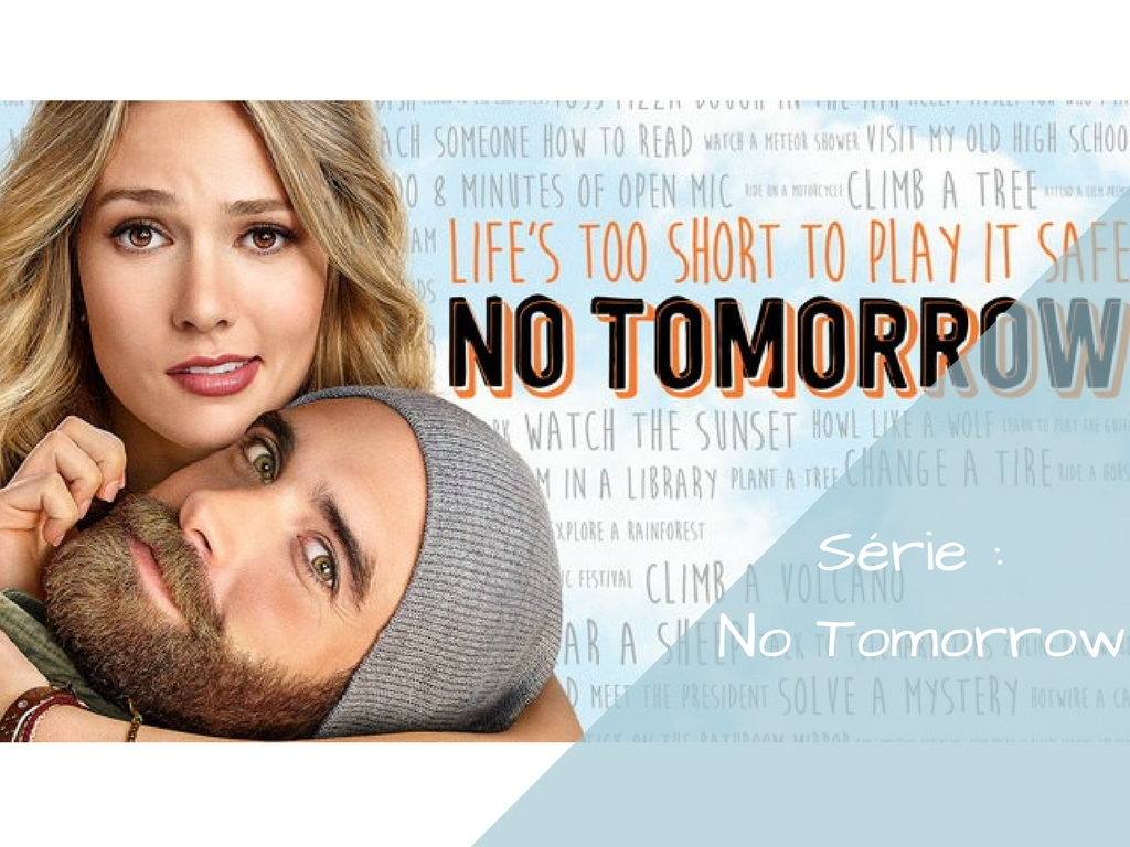 No Tomorrow, la série sans lendemain