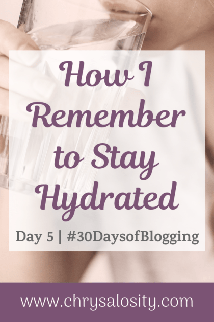 How I Remember to Stay Hydrated | Day 5 of 30 Days of Blogging