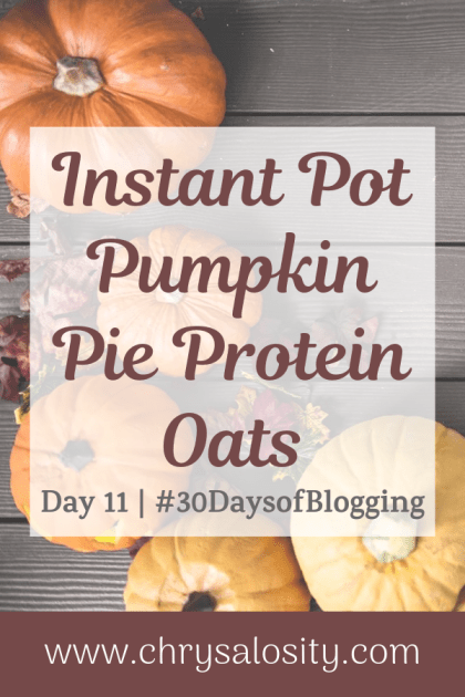 Instant Pot Pumpkin Pie Protein Oats | Day 11 of 30 Days of Blogging