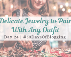Delicate Jewelry to Pair With Any Outfit | Day 24 of 30 Days of Blogging