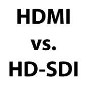 HDMI vs HDSDI