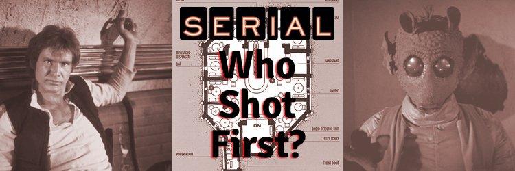 Serial Season 2: Who Shot First, Han or Greedo?