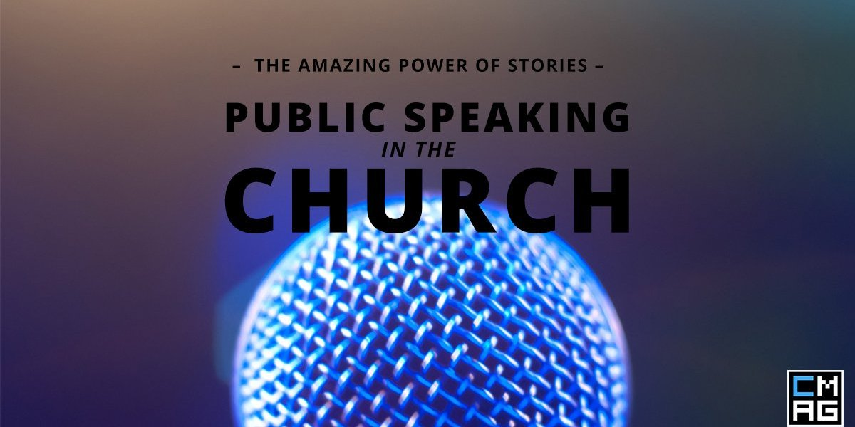 Public Speaking in the Church: The Amazing Power of Stories [Series]
