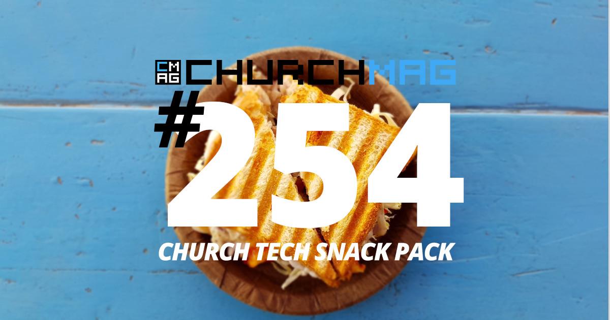 Church Tech Snack Pack #254