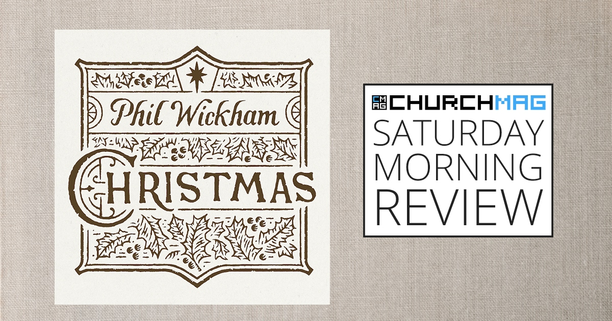 Christmas by Phil Wickham [Saturday Morning Review]