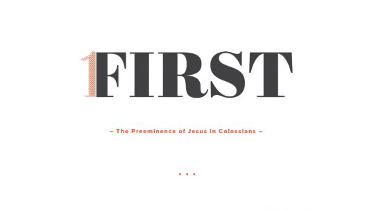 First: The Preeminence of Jesus in Colossians