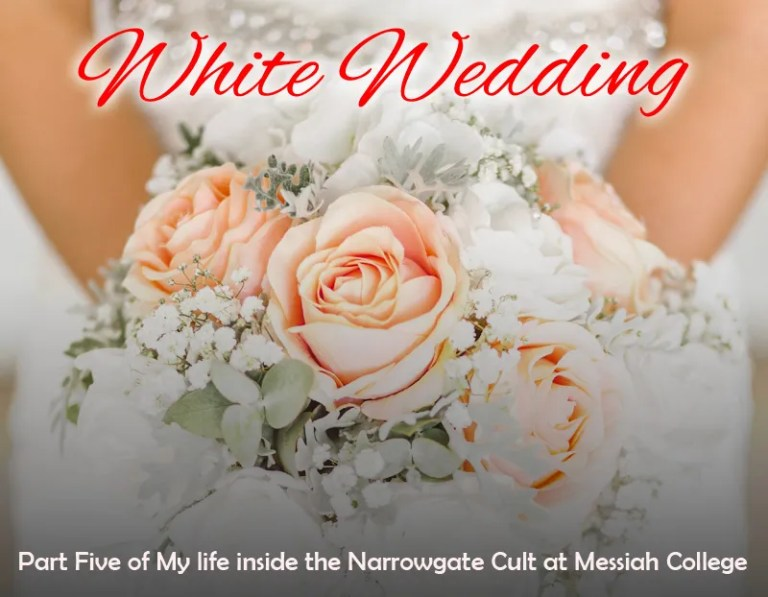 White Wedding: Part Five of My Life Inside the Narrowgate Cult at Messiah College