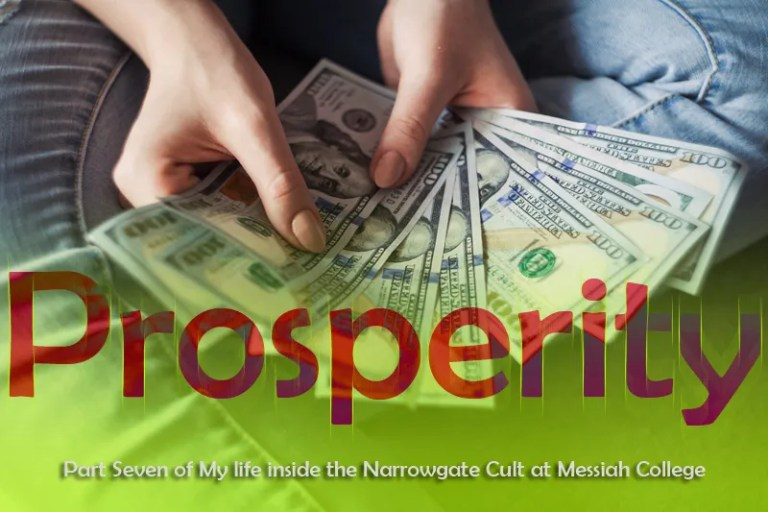 Prosperity: Part Seven of My Life Inside the Narrowgate Cult at Messiah College
